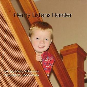 Henry Listens Harder by Wilkinson & Mary T.