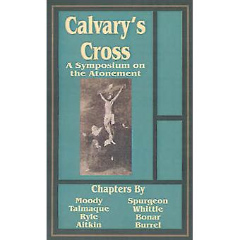 Calvarys Cross A Symposium on the Atonement by Fredonia Books