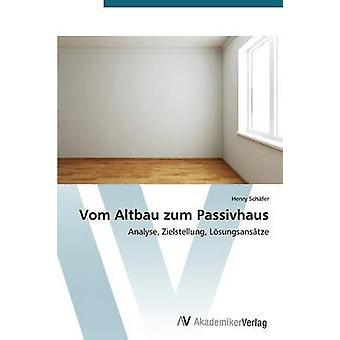 Vom Altbau Zum Passivhaus by Schafer Henry