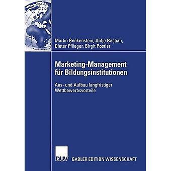 MarketingManagement fr Bildungsinstitutionen  Aus und Aufbau langfristiger Wettbewerbsvorteile by Benkenstein & Martin