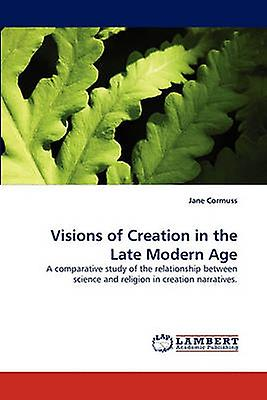 Visions of Creation in the Late Modern Age by Cormuss & Jane
