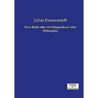 Neue Briefe ber die Schopenhauersche Philosophie by Frauenstdt & Julius