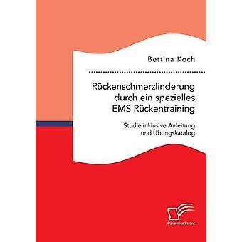 Rckenschmerzlinderung Durch Ein Spezielles EMS Rckentraining Studie Inklusive Anleitung Und Bungskatalog von Koch & Bettina