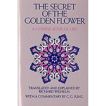 Secret of the Golden Flower - A Chinese Book of Life by Lu - Tung-Pin/