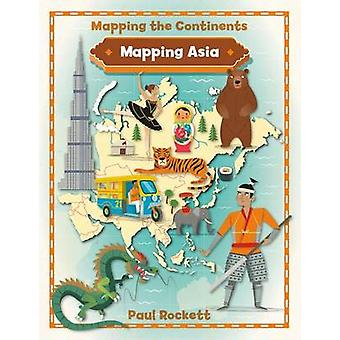 Mapping Asia by Paul Rockett - 9780778726197 Book
