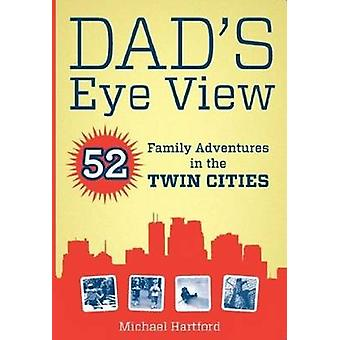 Dad's Eye View - 52 Family Adventures in the Twin Cities by Michael Ha