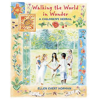 Walking the World in Wonder - A Children's Herbal by Ellen Evert Hopma