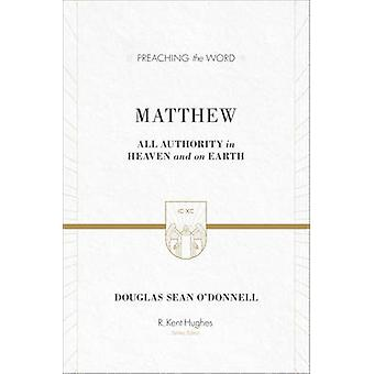 Matthew - All Authority in Heaven and on Earth by Douglas Sean O'Donne
