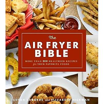 The Air Fryer Bible - More Than 200 Healthier Recipes for Favorite Dis
