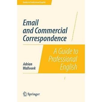 Email and Commercial Correspondence - A Guide to Professional English
