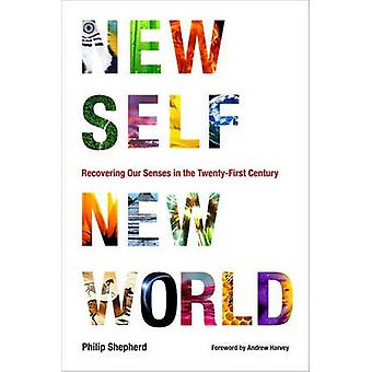 New Self - New World - Recovering Our Senses in the Twenty-First Centu