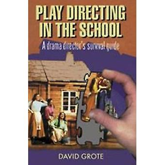 Play Directing in the School - A Drama Director's Survival Guide by Da