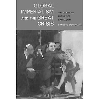 Global Imperialism and the Great Crisis - The Uncertain Future of Capi