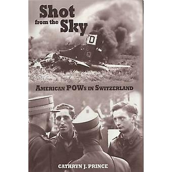 Shot from the Sky - American Pows in Switzerland by Cathryn J. Prince