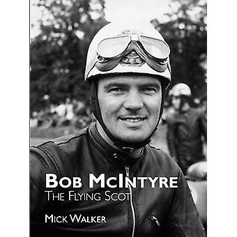 Bob McIntyre - The Flying Scot by Mick Walker - 9781780912165 Book