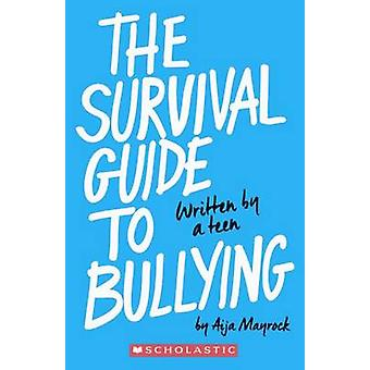 The Survival Guide to Bullying - Written by a Teen by Aija Mayrock - 9