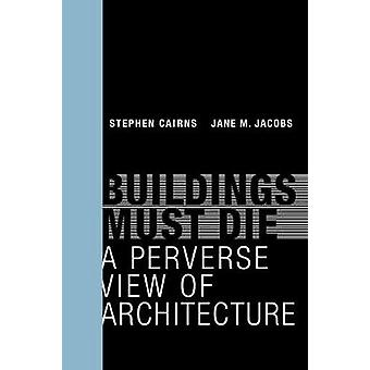 Buildings Must Die - A Perverse View of Architecture by Stephen Cairns
