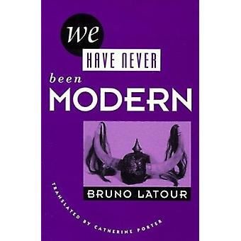 We Have Never Been Modern by Latour - Bruno/ Porter - Catherine (TRN)