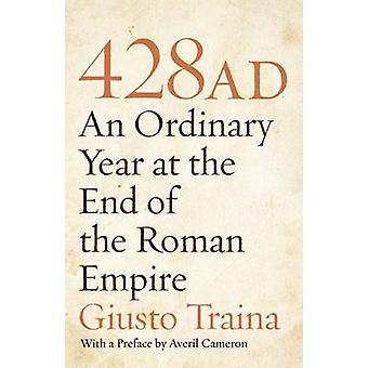 428 AD - An Ordinary Year at the End of the Roman Empire by Giusto Tra