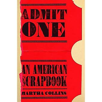 Admit One - An American Scrapbook by Martha Collins - 9780822964056 Bo