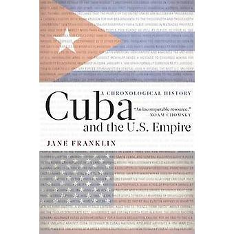 Cuba and the U.S. Empire - A Chronological History (3rd Revised editio