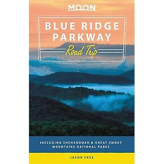 Moon Blue Ridge Parkway Road Trip (Second Edition) - Including Shenand