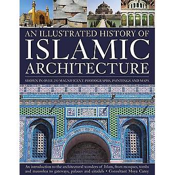 De geïllustreerde geschiedenis van de islamitische architectuur - An Introduction to t