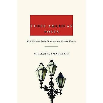 Three American Poets - Walt Whitman - Emily Dickinson - and Herman Mel