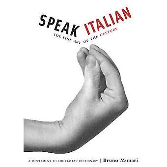 Speak Italian - The Fine Art of the Gesture by Bruno Munari - 97808118