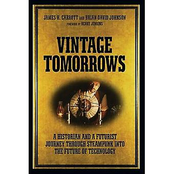 Vintage Tomorrows - What Steampunk Can Teach Us About the Future by Ja