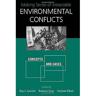 Making Sense of Intractable Environmental Conflicts - Concepts and Cas