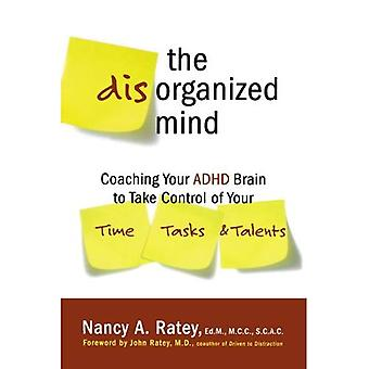 The Disorganized Mind: Coaching Your ADHD Brain to Take Control of Your Time, Tasks, and Talents