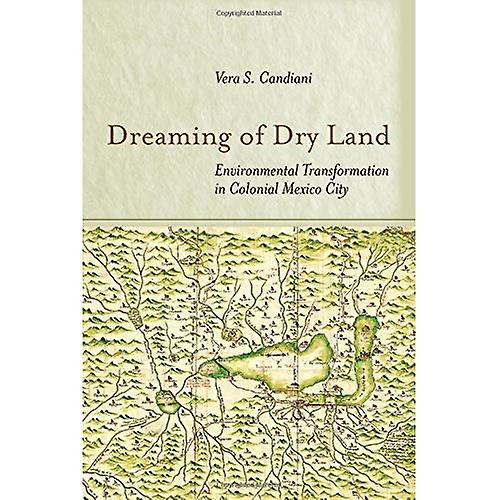 Dreaming of Dry Land  EnvironHommestal Transformation in Colonial Mexico City