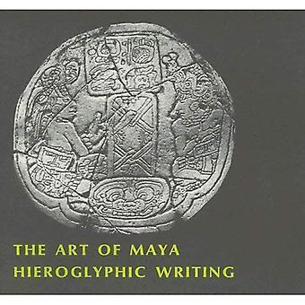 The Art of Mayan Hieroglyphic Writing (Harvard Historical Studies)