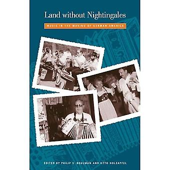 Land without Nightingales: Music in the Making of German -America