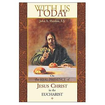 With Us Today: On the Real Presence of Jesus Christ in the Eucharist