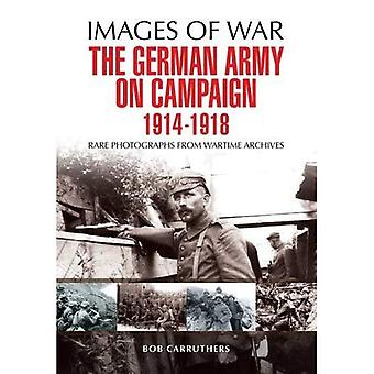 The German Army on Campaign 1914 - 1918 (Images of War)