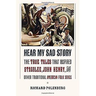 Hören meine traurige Geschichte: Die wahren Geschichten, die