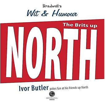Bradwell's Wit & Humour the North: A Light Hearted� Look at Our Friends Up North