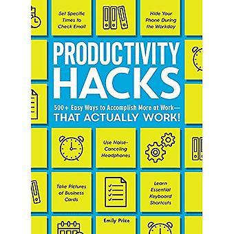 Hacks de productivité: 500 + moyens faciles à accomplir davantage au travail--qui fonctionnent réellement! (Hacks)