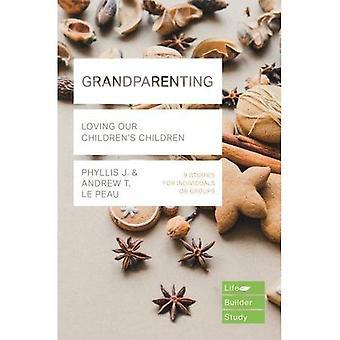 Grandparenting: Rakastava lastenlapsemme (LifeBuilder Bible Studies)
