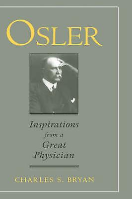 Osler Inspirations from a Great Physician by Bryan & Charles S.