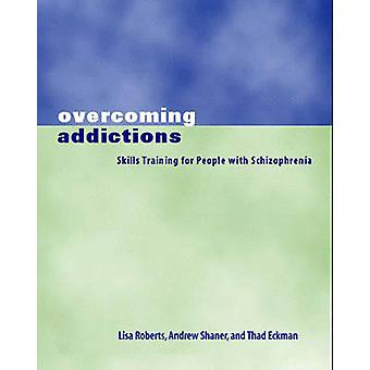 Overcoming Addictions Skills Training for People with Schizophrenia by Roberts & Lisa J.