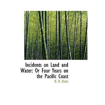 حوادث في الأراضي والمياه أو أربع سنوات في منطقة ساحل المحيط الهادئ من بيتس آند د. ب
