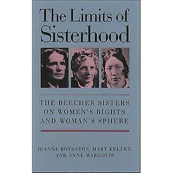 The Limits of Sisterhood The Beecher Sisters on Womens Rights and Womans Sphere by Boydston & Jeanne