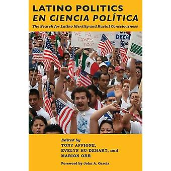 Latino Politics en Ciencia Poltica The Search for Latino Identity and Racial Consciousness by Affigne & Tony