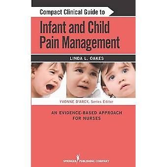 Guide clinique compact pour bébé et enfant gestion de la douleur une approche factuelle pour les infirmières par Oakes & Linda L.