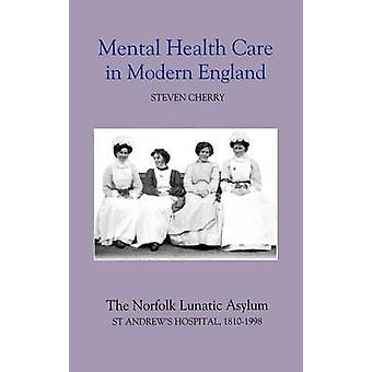 Mental Health Care in Modern England The Norfolk Lunatic AsylumSt Andrews Hospital 18101998 by Cherry & Steven