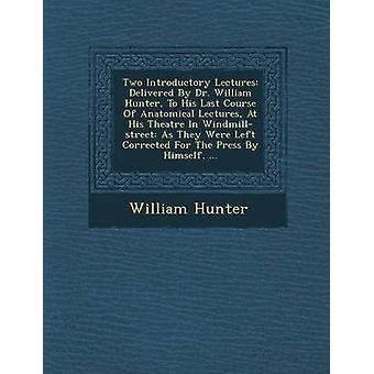 Zwei einführende Vorträge von Dr. William Hunter an seinen letzten Kurs des anatomischen Vorlesungen an seinem Theater In Windmillstreet geliefert, wie sie Links für die Presse selbst korrigiert wurden. ... von Hunter & William
