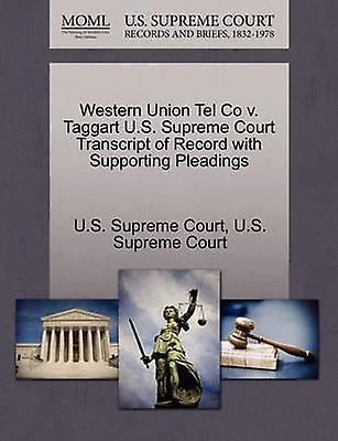 Western Union Tel Co v. Taggart U.S. Supreme Court Transcript of Record with Supporting Pleadings by U.S. Supreme Court